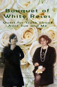 Bouquet of White Roses: Quest for Truth about Aunt Sue and Me by Lucy Costigan